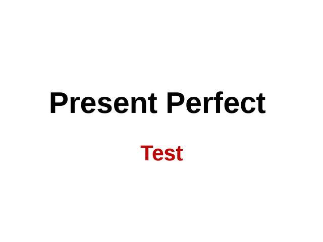 Present Perfect Test