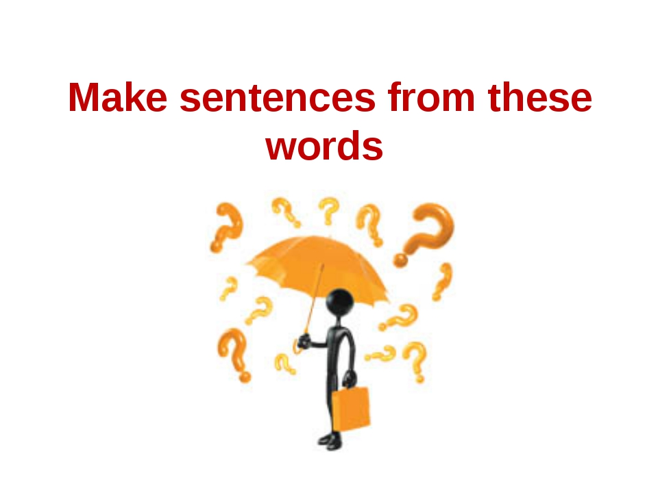 Make sentences from these words