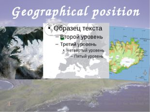 Geographical position Iceland is located in the North Atlantic Ocean. Though