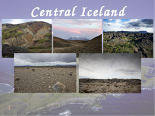 Central Iceland Central Iceland is the wildest and undeveloped territory. Her