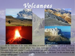 Volcanoes To be sure, one of the main attractions of Iceland is volcanoes. Dr