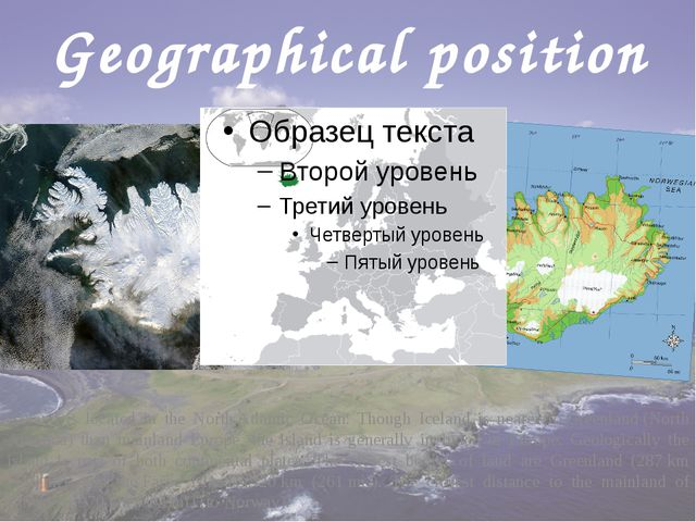 Geographical position Iceland is located in the North Atlantic Ocean. Though...