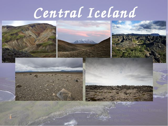 Central Iceland Central Iceland is the wildest and undeveloped territory. Her...