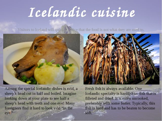 Icelandic cuisine Visitors to Iceland will quickly notice that the food is no...