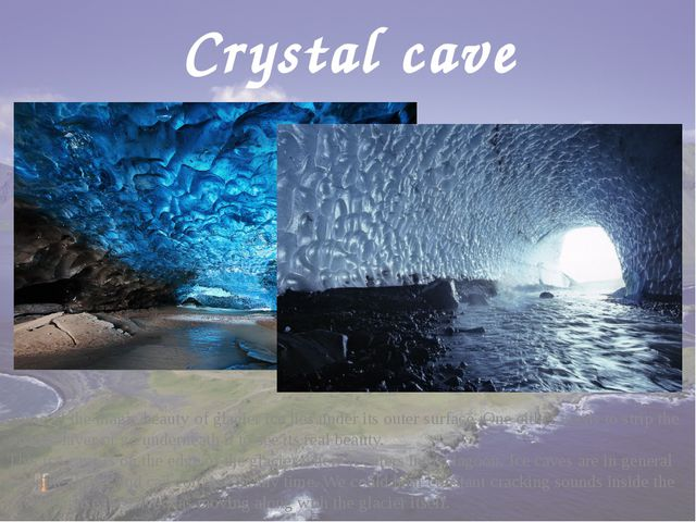Crystal cave Some of the magic beauty of glacier ice lies under its outer sur...