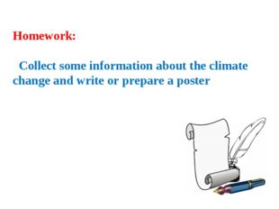 Homework: Collect some information about the climate change and write or prep