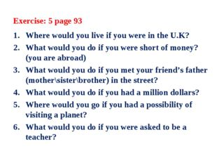 Exercise: 5 page 93 Where would you live if you were in the U.K? What would y