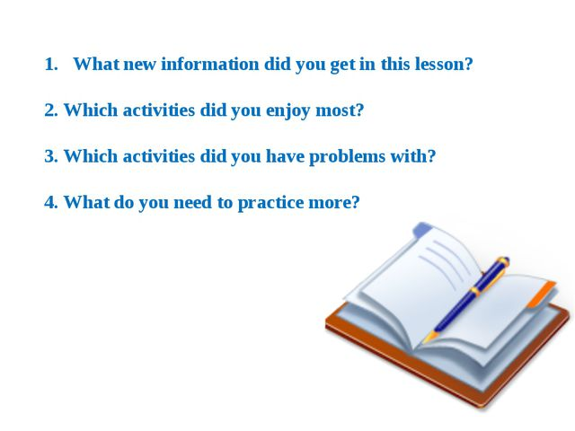 What new information did you get in this lesson? 2. Which activities did you...