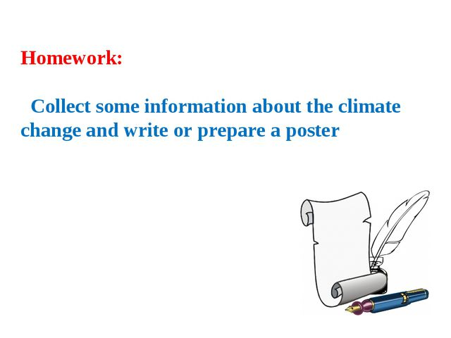 Homework: Collect some information about the climate change and write or prep...