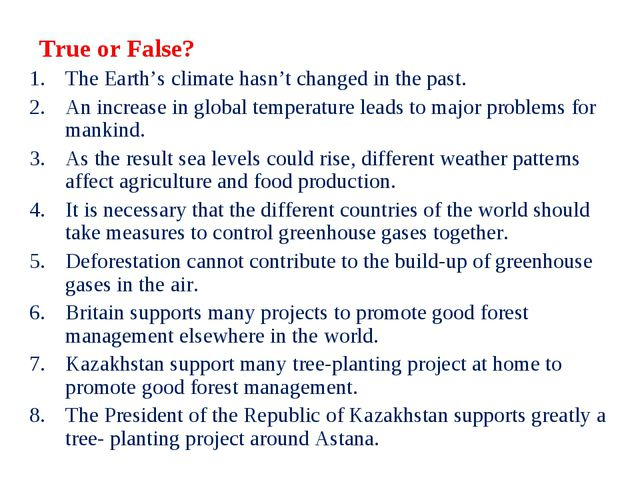 True or False? The Earth's climate hasn't changed in the past. An increase in...