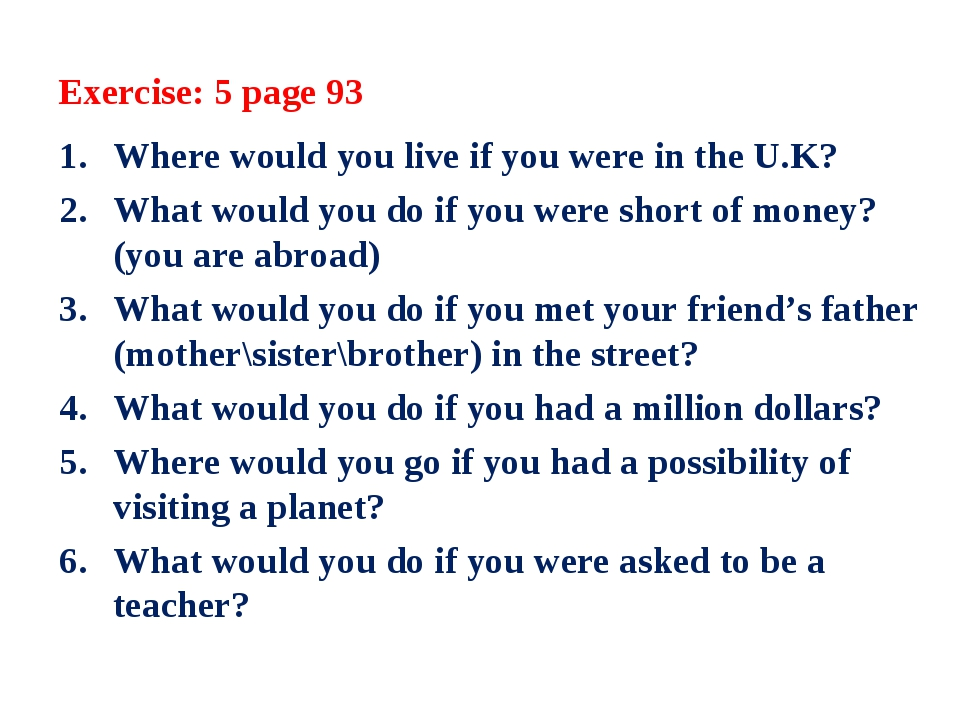 Exercise: 5 page 93 Where would you live if you were in the U.K? What would y...