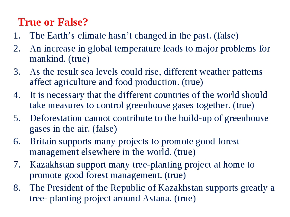 True or False? The Earth's climate hasn't changed in the past. (false) An inc...