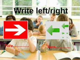 Write left/right Turn………… Turn………...