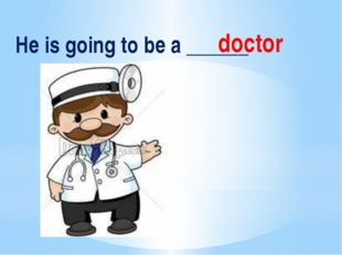 He is going to be a ______ doctor