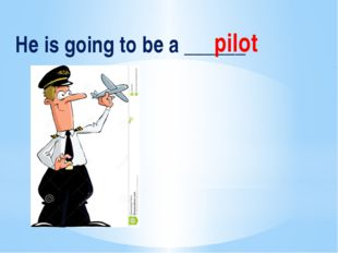 He is going to be a ______ pilot