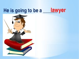 He is going to be a ______ lawyer