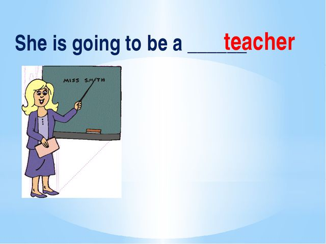 She is going to be a ______ teacher