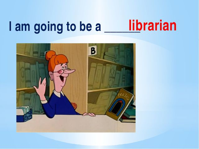 I am going to be a ______ librarian