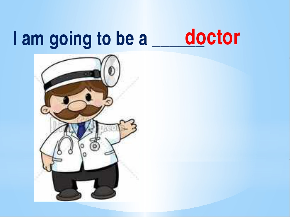 I am going to be a ______ doctor
