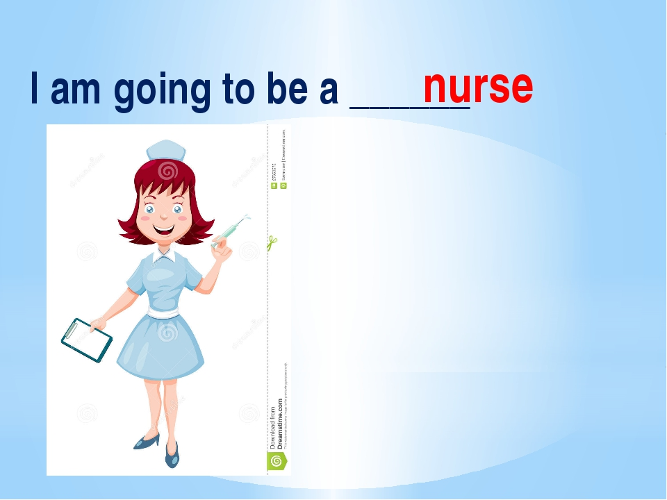 I am going to be a ______ nurse