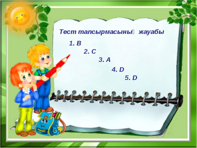 Тест тапсырмасының жауабы 1. В 2. С 3. А 4. D 5. D