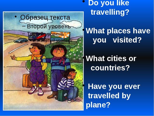 Do you like travelling? What places have you visited? What cities or countri...