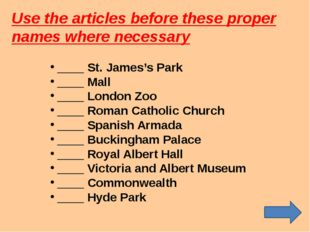 Use the articles before these proper names where necessary ____ St. James's P