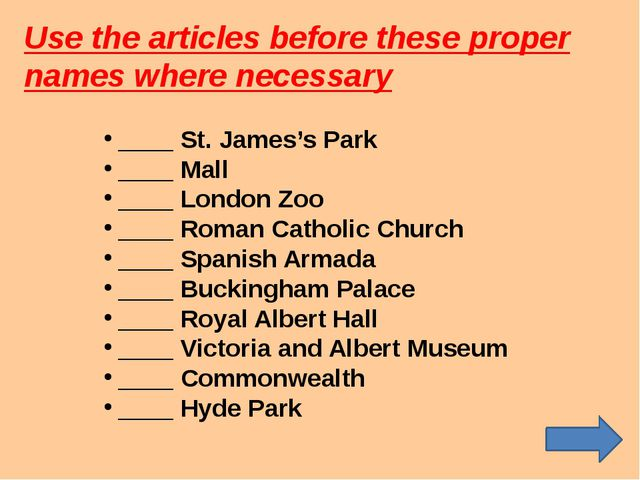 Use the articles before these proper names where necessary ____ St. James's P...