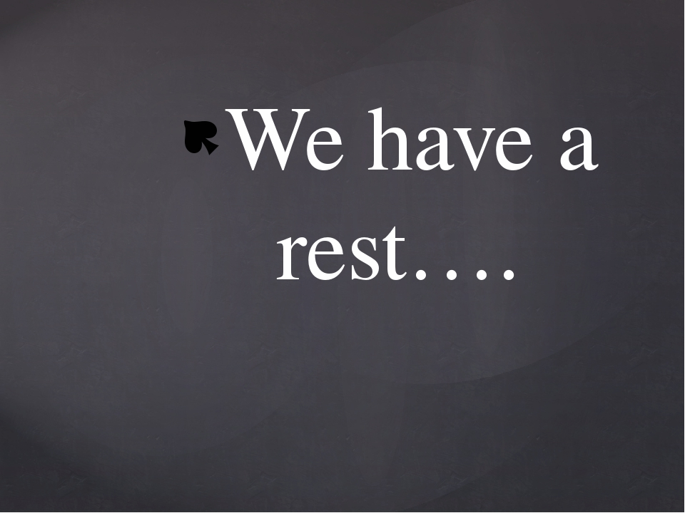 We have a rest….