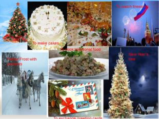 To make cakes To cook traditional food To watch fireworks Father Frost with p