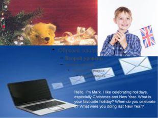 Hello, I'm Mark. I like celebrating holidays, especially Christmas and New Y
