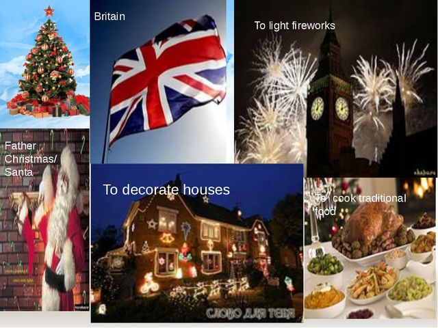 To decorate houses To light fireworks To fcook traditional food Father Christ...