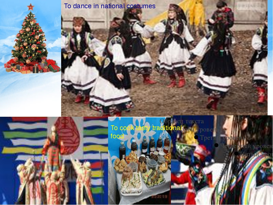 To dance in national costumes To cook tasty traditional food
