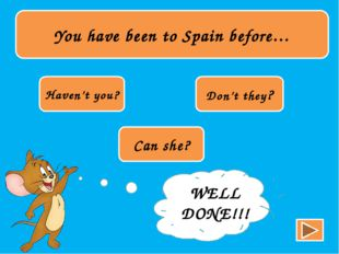 You have been to Spain before… Haven't you? Don't they? Can she? TRY AGAIN!!