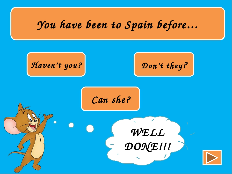 You have been to Spain before… Haven't you? Don't they? Can she? TRY AGAIN!!...