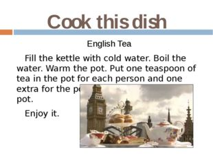 Cook this dish English Tea Fill the kettle with cold water. Boil the water. W