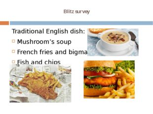 Blitz survey Traditional English dish: Mushroom's soup French fries and bigma