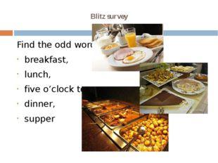 Blitz survey Find the odd word breakfast, lunch, five o'clock tea, dinner, su