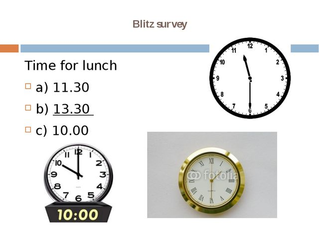 Blitz survey Time for lunch a) 11.30 b) 13.30 c) 10.00