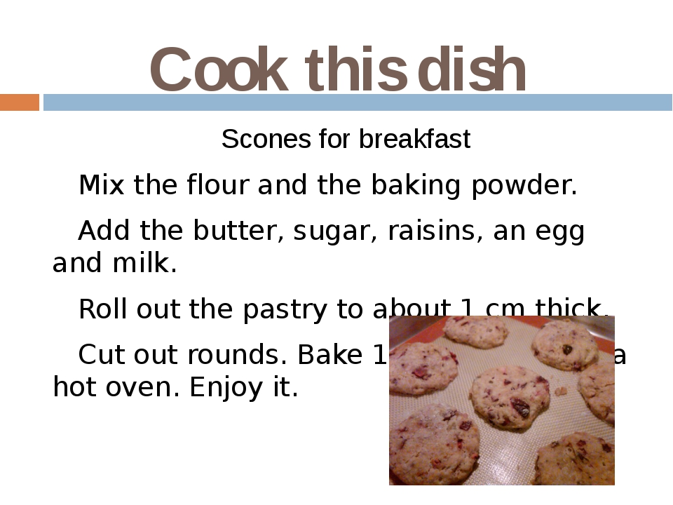 Cook this dish Scones for breakfast Mix the flour and the baking powder. Add...