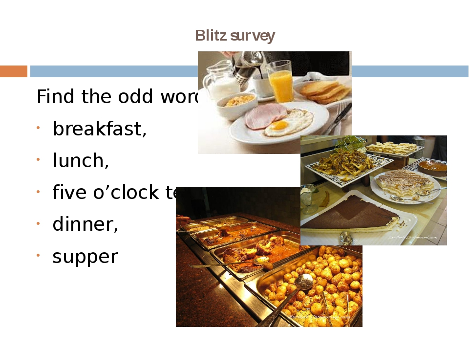 Blitz survey Find the odd word breakfast, lunch, five o'clock tea, dinner, su...
