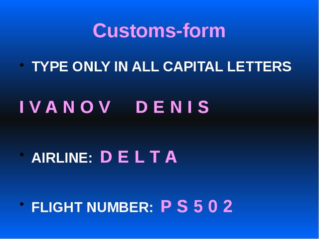 Сustoms-form TYPE ONLY IN ALL CAPITAL LETTERS I V A N O V D E N I S AIRLINE:...