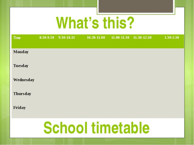 What's this? School timetable Time 8.30-9.30 9.30-10.25 10.20-11.00 11.00-11....