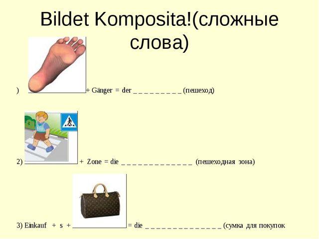 Bildet Komposita!(cложные слова)