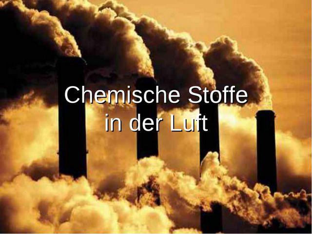 Chemische Stoffe in der Luft