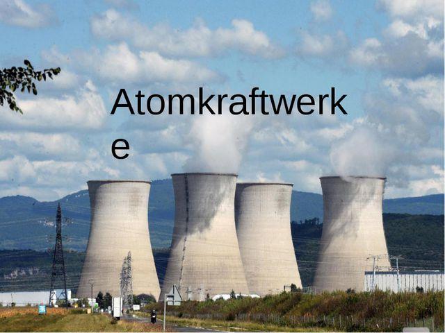 Atomkraftwerke