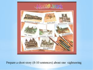 Prepare a short story (8-10 sentences) about one sightseeing