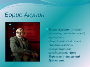 Борис Акунин Борис Акунин - русский писатель, литературовед, переводчик, обще