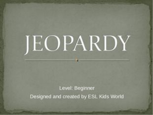 Level: Beginner Designed and created by ESL Kids World