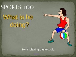 BACK He is playing basketball. What is he doing?